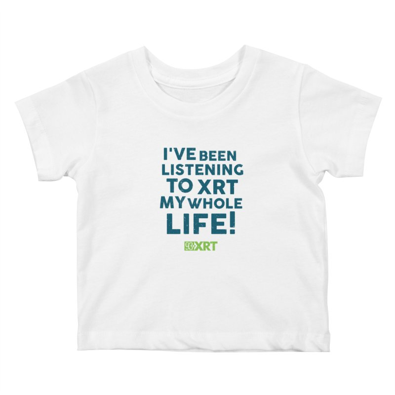 I've Been Listening To XRT My Whole Life Kids Baby T-Shirt by WXRT's Artist Shop