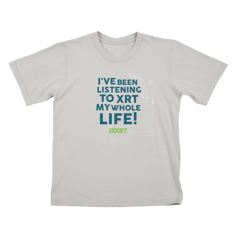 I've Been Listening To XRT My Whole Life Kids T-shirt by WXRT's Artist Shop