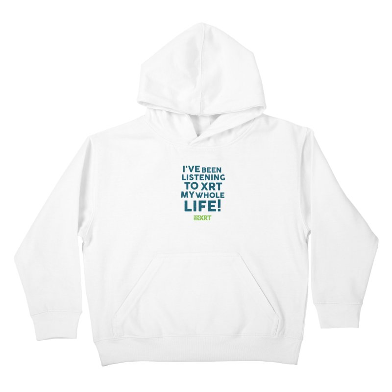 I've Been Listening To XRT My Whole Life Kids Pullover Hoody by WXRT's Artist Shop