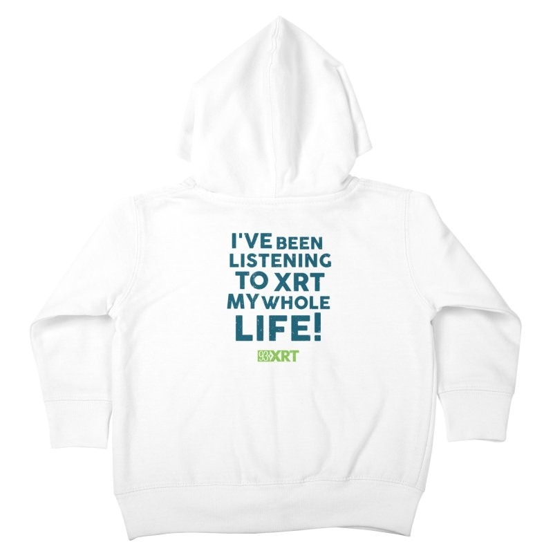 I've Been Listening To XRT My Whole Life Kids Toddler Zip-Up Hoody by WXRT's Artist Shop