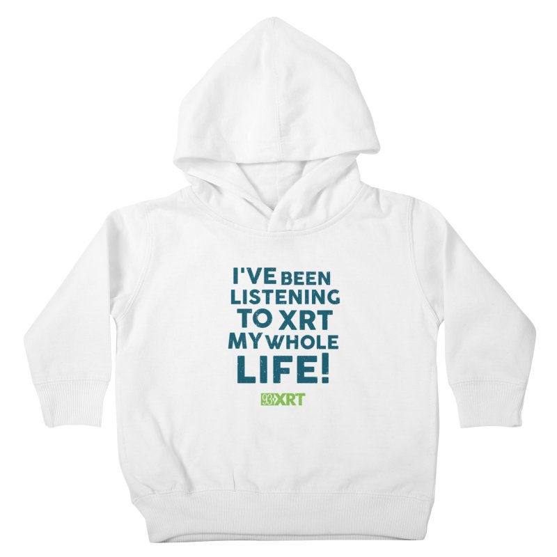 I've Been Listening To XRT My Whole Life Kids Toddler Pullover Hoody by WXRT's Artist Shop