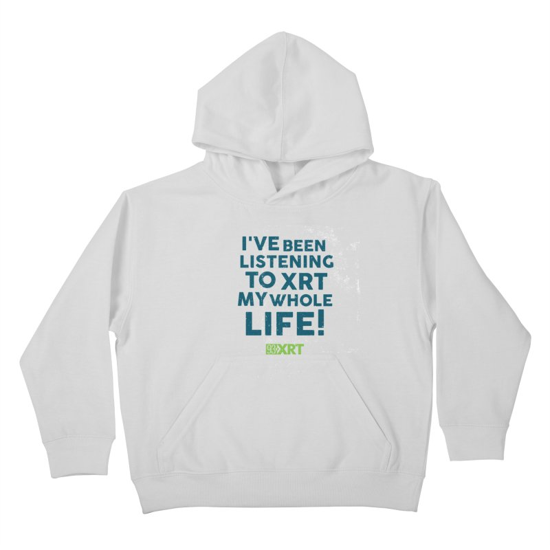 I've Been Listening To XRT My Whole Life Kids Pullover Hoody by 93XRT