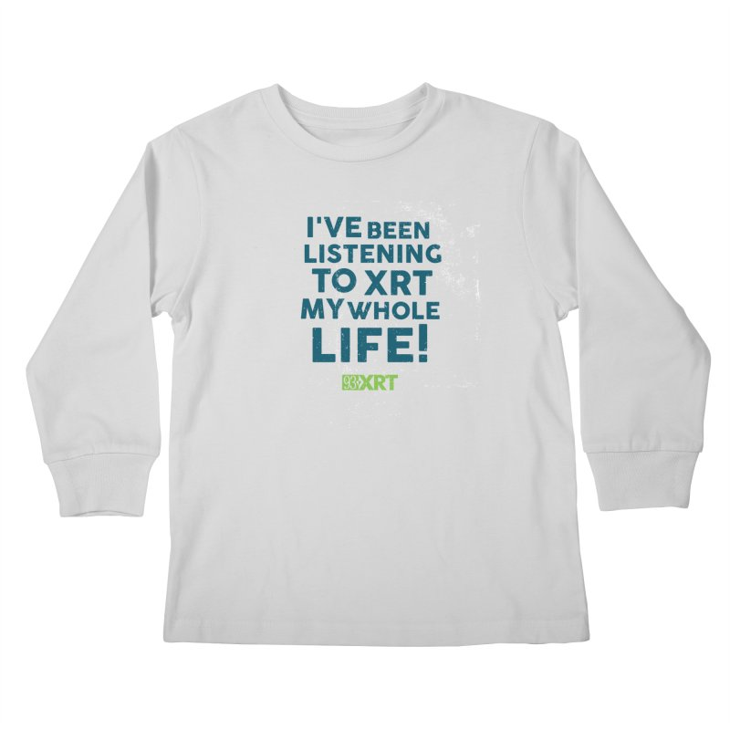 I've Been Listening To XRT My Whole Life Kids Longsleeve T-Shirt by 93XRT