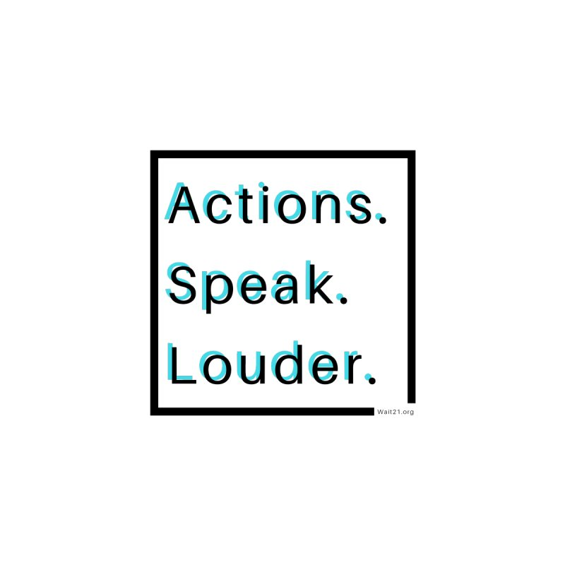 Actions. Speak. Louder. by Wait21's Artist Shop