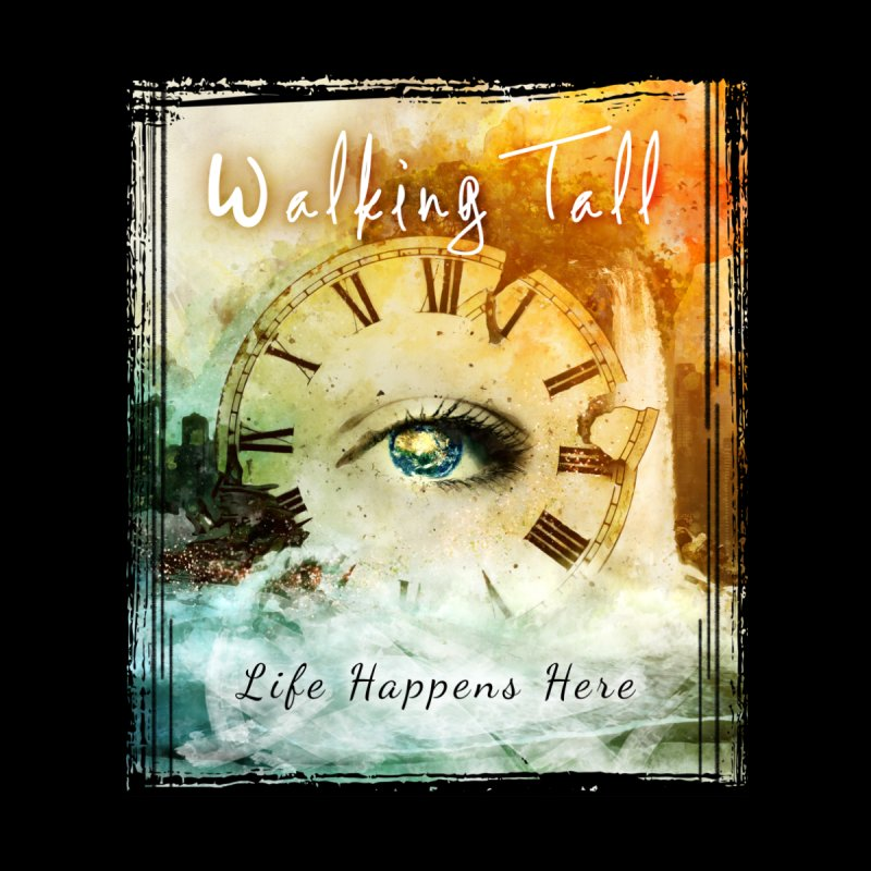 Walking Tall-Life Happens Here-black Home Mounted Aluminum Print by Walking Tall - Band Merch Shop