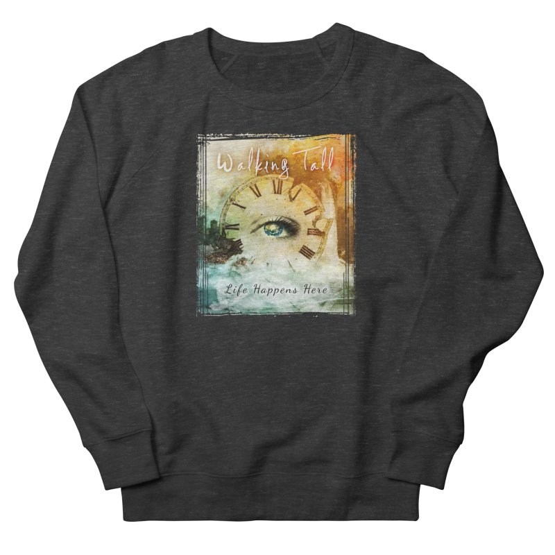Walking Tall-Life Happens Here-black Women's French Terry Sweatshirt by Walking Tall - Band Merch Shop