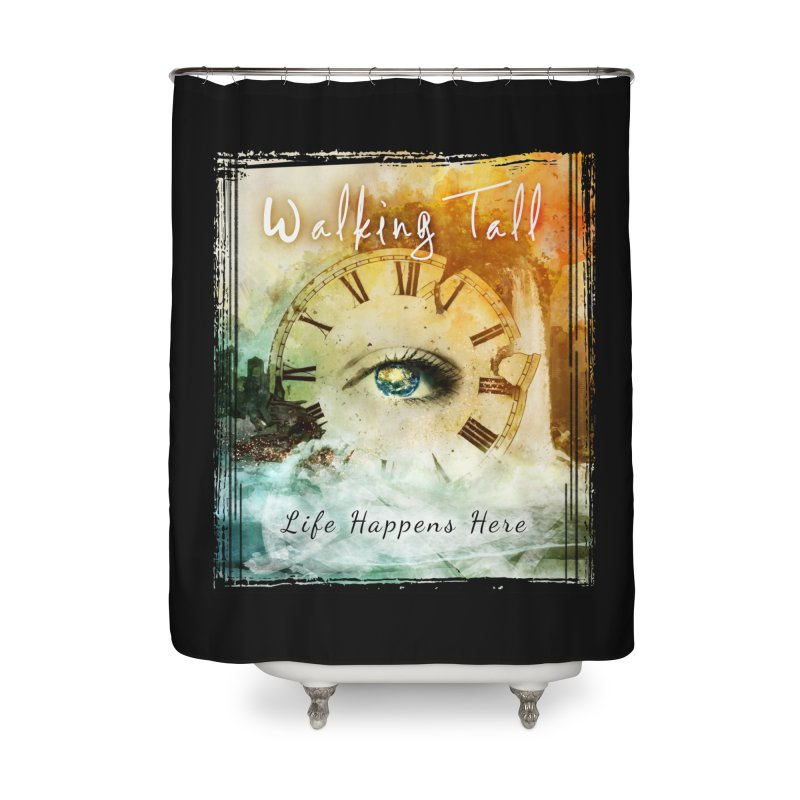 Walking Tall-Life Happens Here-black Home Shower Curtain by Walking Tall - Band Merch Shop
