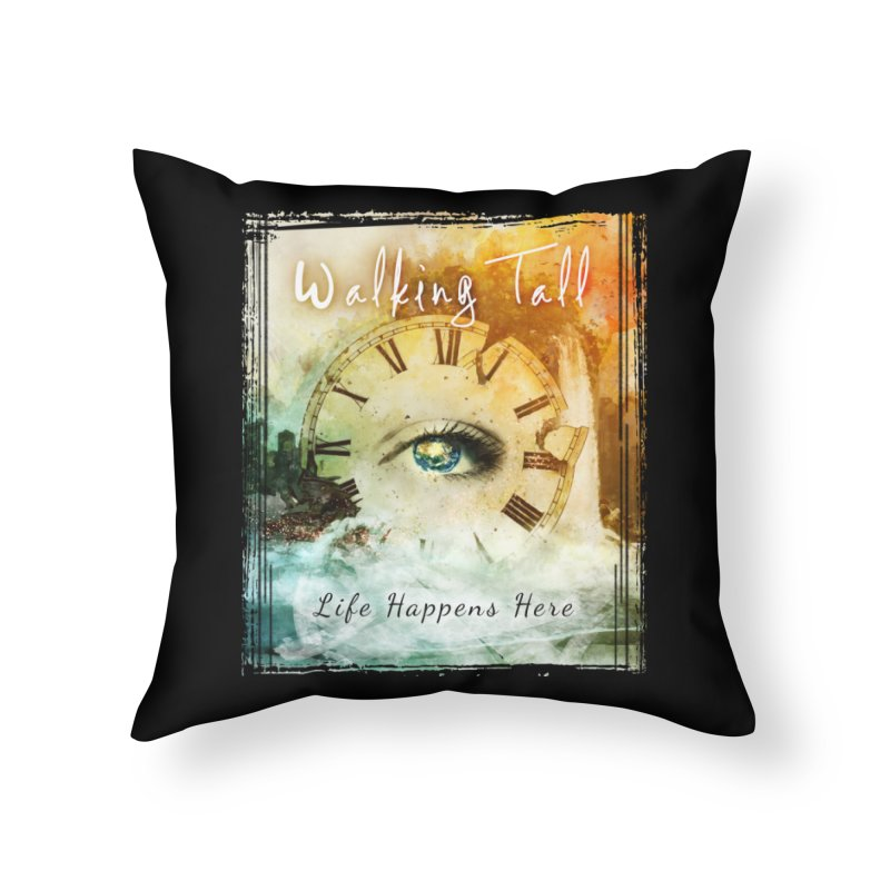 Walking Tall-Life Happens Here-black Home Throw Pillow by Walking Tall - Band Merch Shop