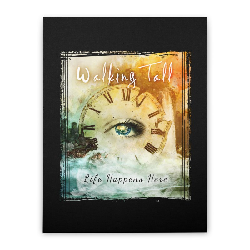 Walking Tall-Life Happens Here-black Home Stretched Canvas by Walking Tall - Band Merch Shop