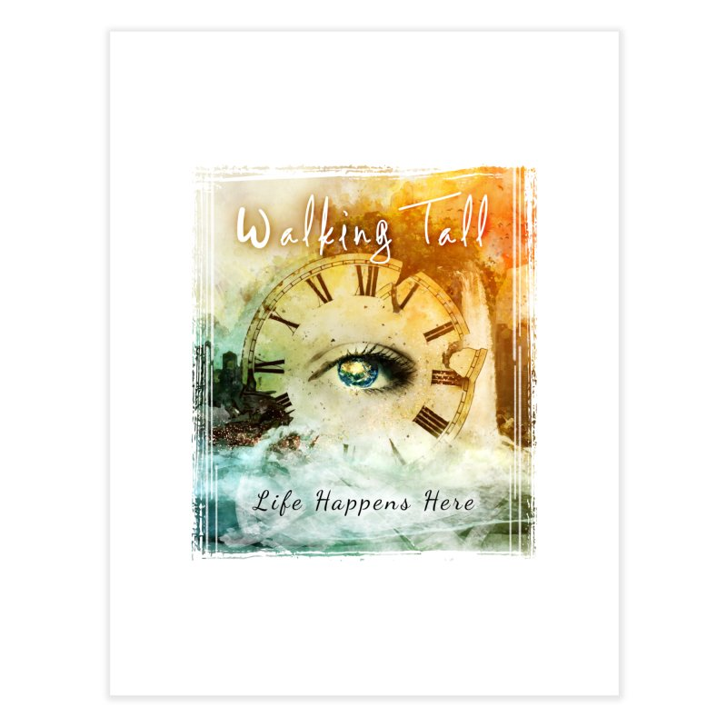 Walking Tall-Life Happens Here-White Home Fine Art Print by Walking Tall - Band Merch Shop