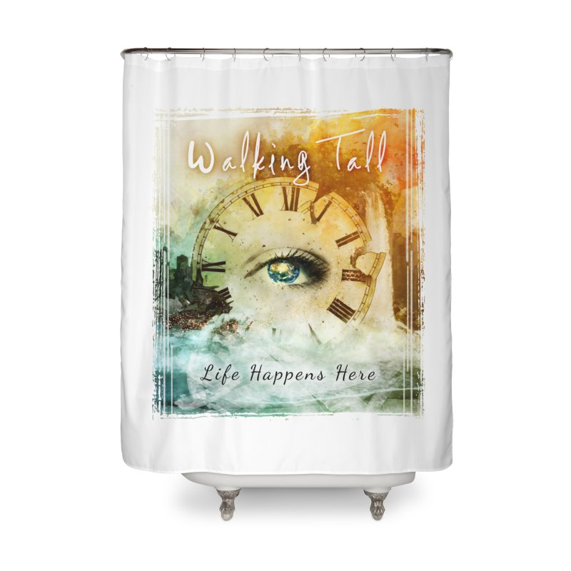 Walking Tall-Life Happens Here-White Home Shower Curtain by Walking Tall - Band Merch Shop