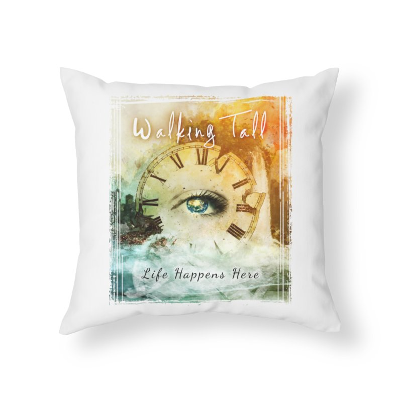 Walking Tall-Life Happens Here-White Home Throw Pillow by Walking Tall - Band Merch Shop