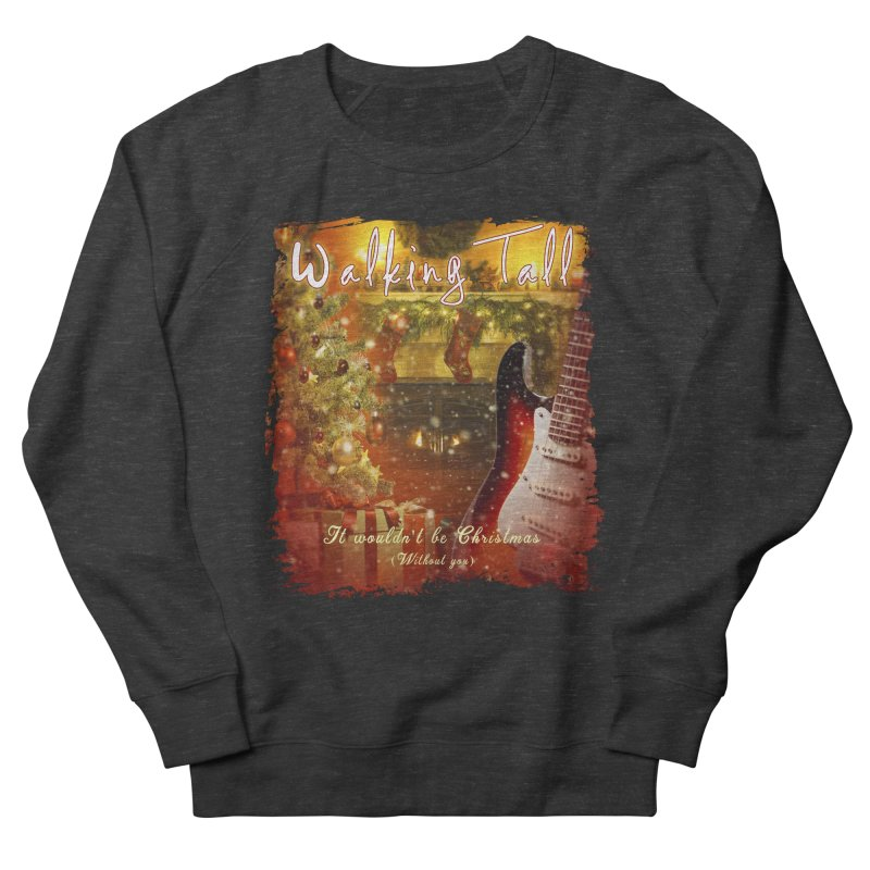 It Wouldn't Be Christmas (Without You) Men's French Terry Sweatshirt by Walking Tall - Band Merch Shop