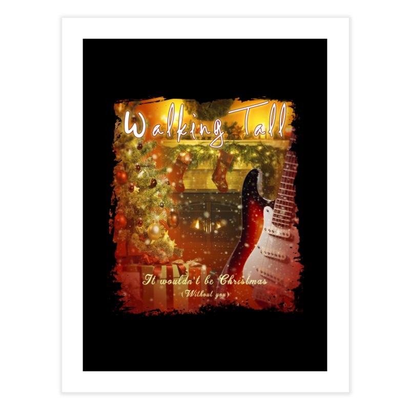 It Wouldn't Be Christmas (Without You) Home Fine Art Print by Walking Tall - Band Merch Shop