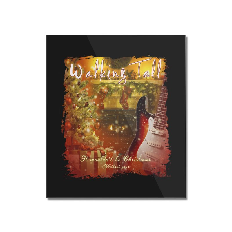 It Wouldn't Be Christmas (Without You) Home Mounted Acrylic Print by Walking Tall - Band Merch Shop