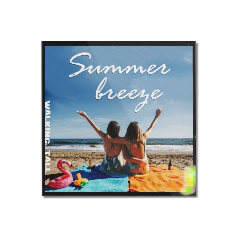 Summer Breeze Home Mounted Acrylic Print by Walking Tall - Band Merch Shop