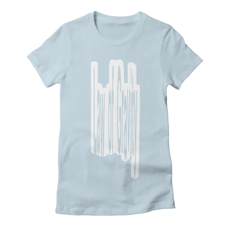 Law Of Gravity Women's Fitted T-Shirt by Wally's Shirt Shop