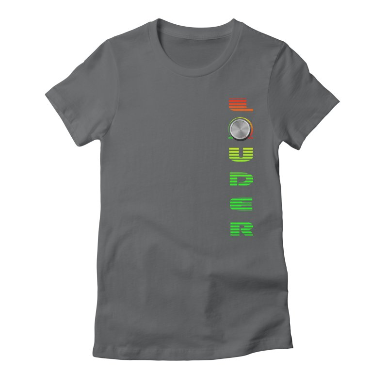 LOUDER Women's Fitted T-Shirt by Wally's Shirt Shop