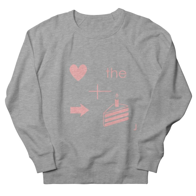 Love The Right Cake Women's Sweatshirt by Wally's Shirt Shop