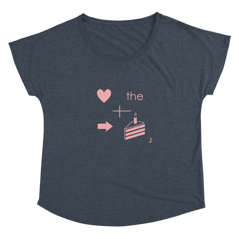 Love The Right Cake Women's Dolman by Wally's Shirt Shop