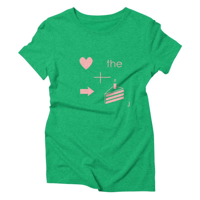 Love The Right Cake Women's Triblend T-Shirt by Wally's Shirt Shop