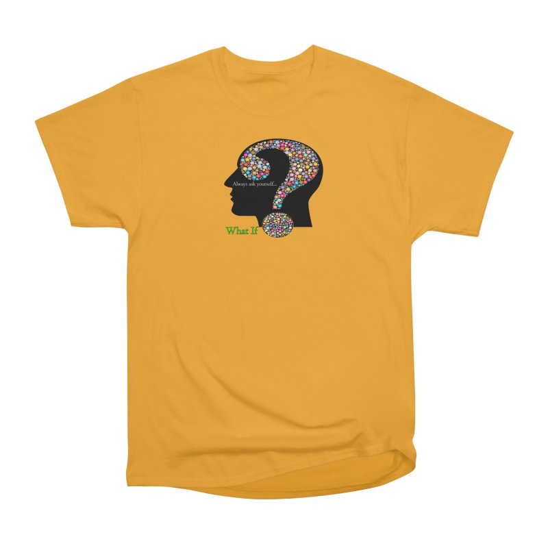Always ask yourself... Men's Heavyweight T-Shirt by Whatifpod's Artist Shop