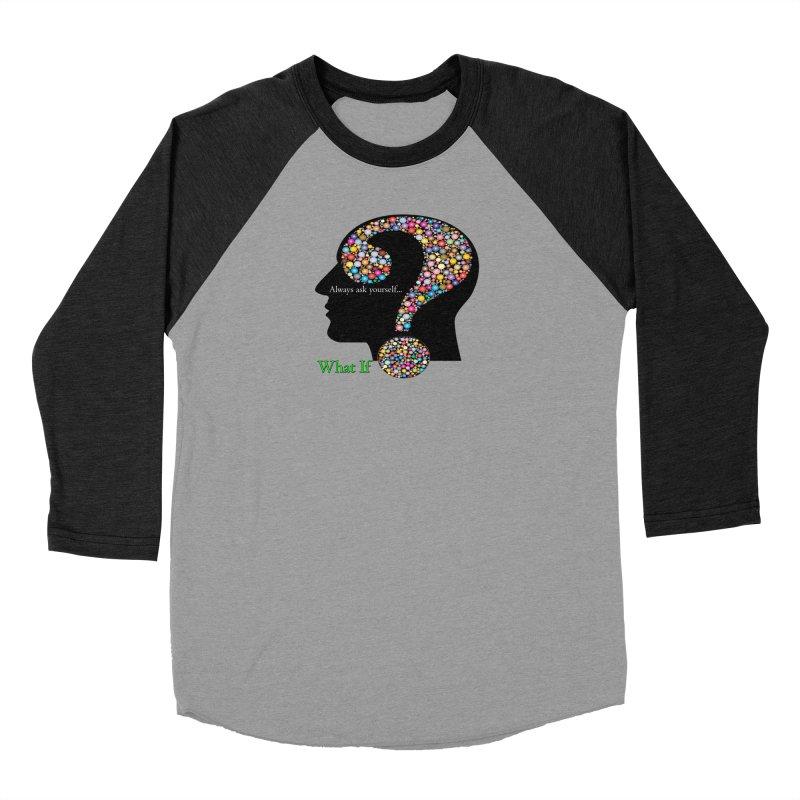 Always ask yourself... Women's Baseball Triblend Longsleeve T-Shirt by Whatifpod's Artist Shop