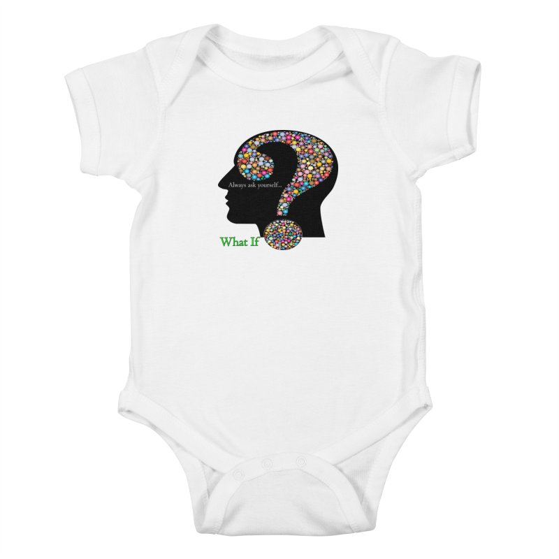 Always ask yourself... Kids Baby Bodysuit by Whatifpod's Artist Shop