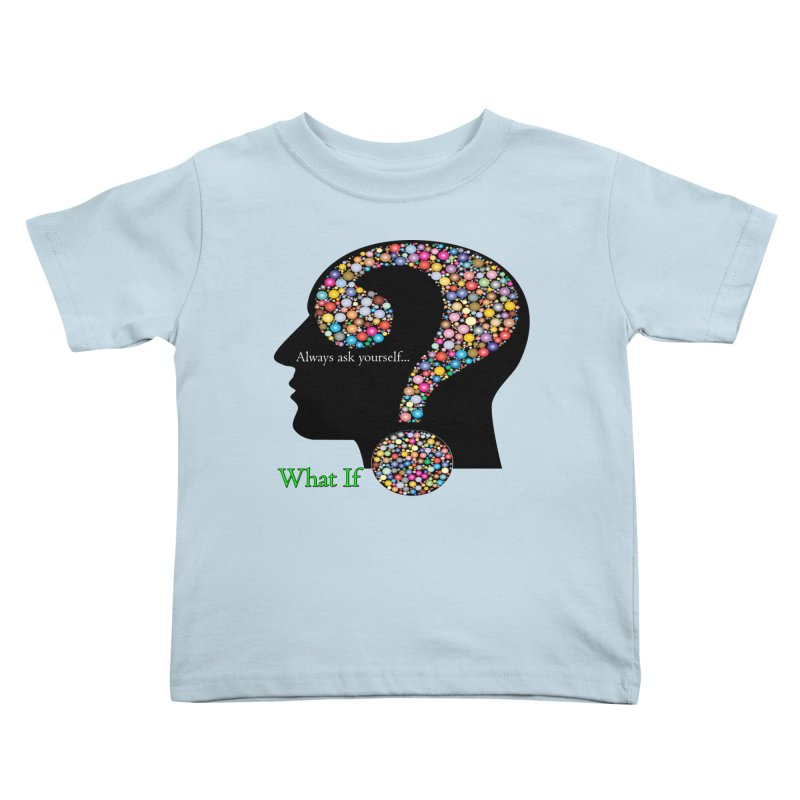 Always ask yourself... Kids Toddler T-Shirt by Whatifpod's Artist Shop