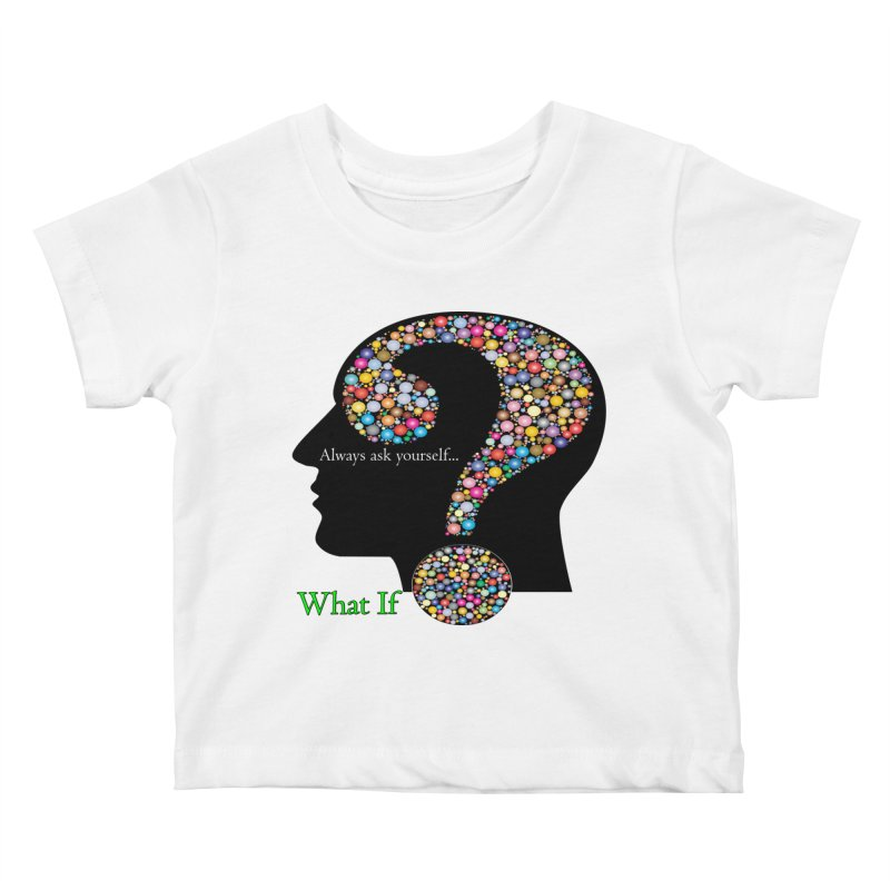 Always ask yourself... Kids Baby T-Shirt by Whatifpod's Artist Shop