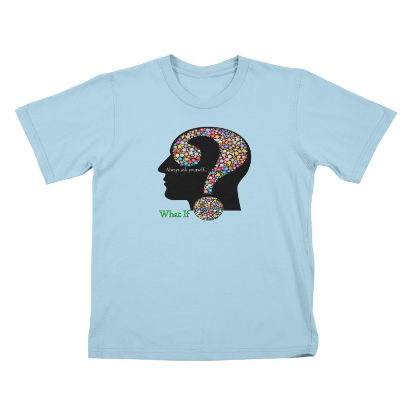 Always ask yourself... Kids T-Shirt by Whatifpod's Artist Shop