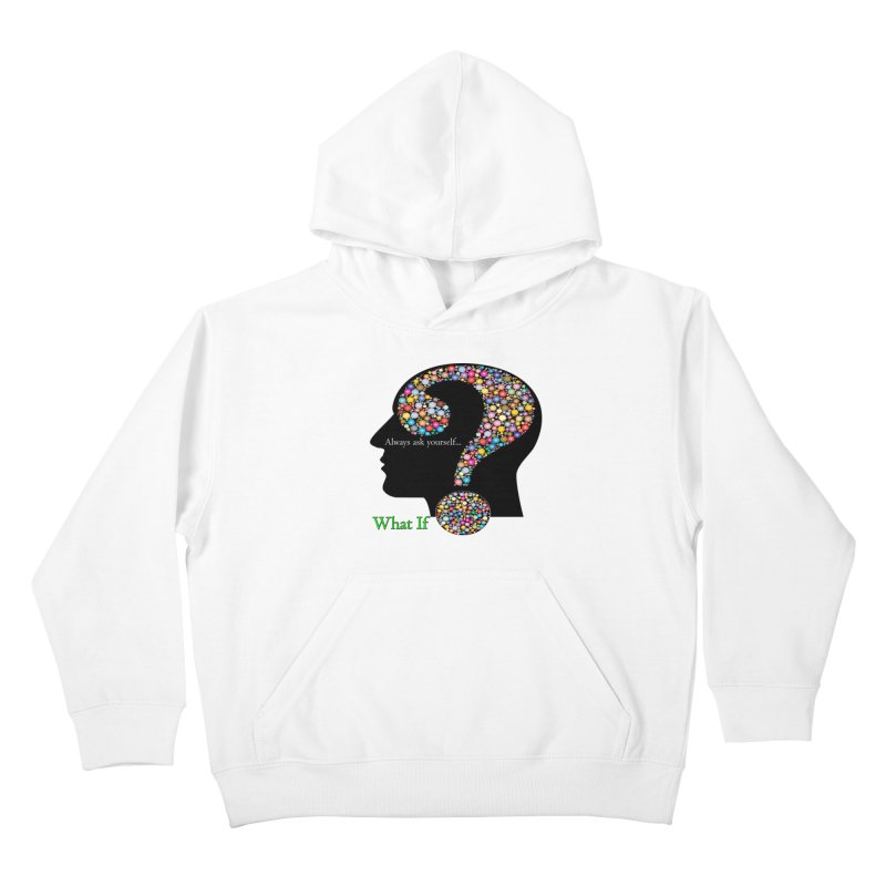 Always ask yourself... Kids Pullover Hoody by Whatifpod's Artist Shop