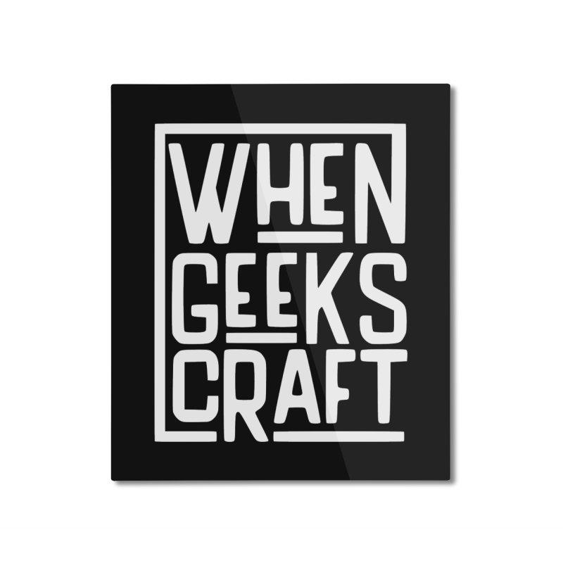When Geeks Craft - White Home Mounted Aluminum Print by WhenGeeksCraft's Artist Shop