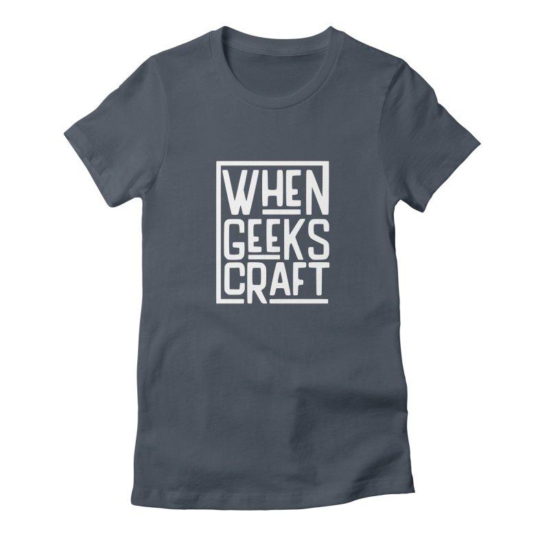 When Geeks Craft - White Women's T-Shirt by WhenGeeksCraft's Artist Shop