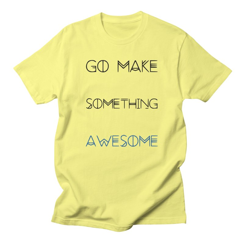 Go Make Something Awesome Men's T-Shirt by WhenGeeksCraft's Artist Shop