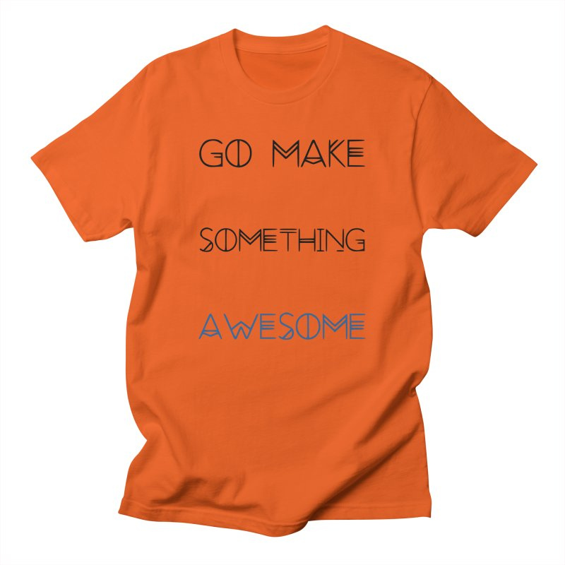 Go Make Something Awesome Women's T-Shirt by WhenGeeksCraft's Artist Shop