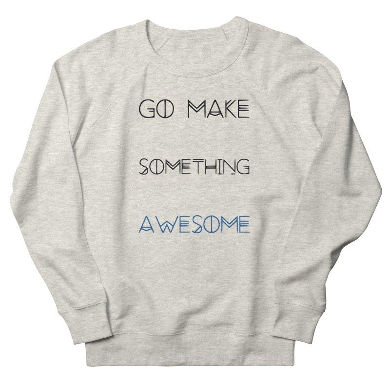 Go Make Something Awesome Men's Sweatshirt by WhenGeeksCraft's Artist Shop