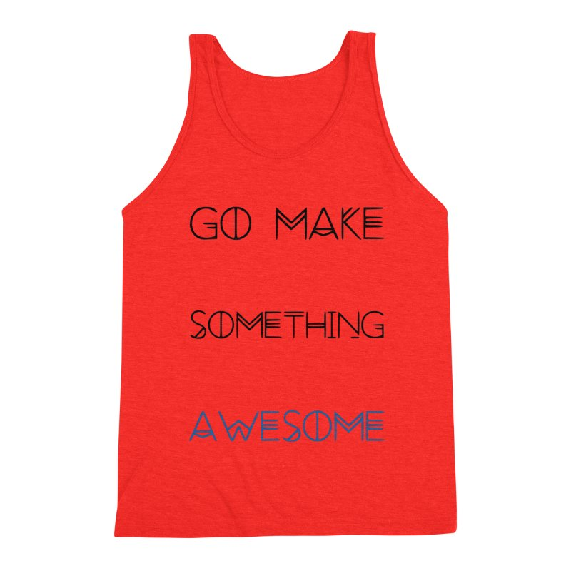 Go Make Something Awesome Men's Tank by WhenGeeksCraft's Artist Shop