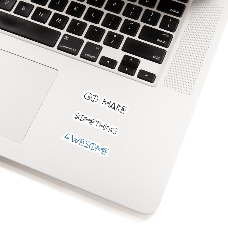 Go Make Something Awesome Accessories Sticker by WhenGeeksCraft's Artist Shop