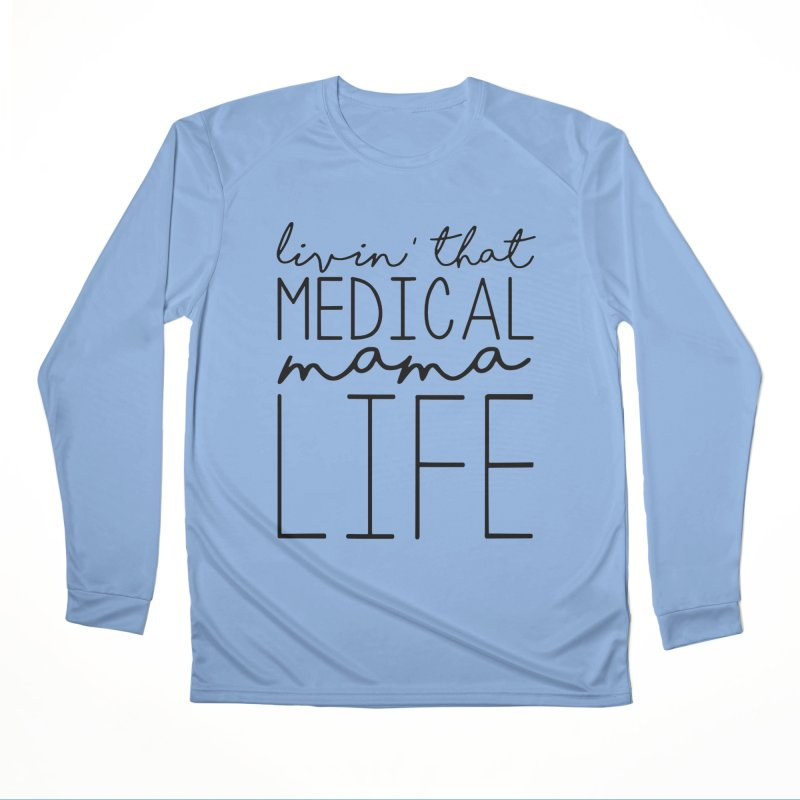 Livin' that Medical Mama Life (Black) Women's Longsleeve T-Shirt by With Hope and Grace