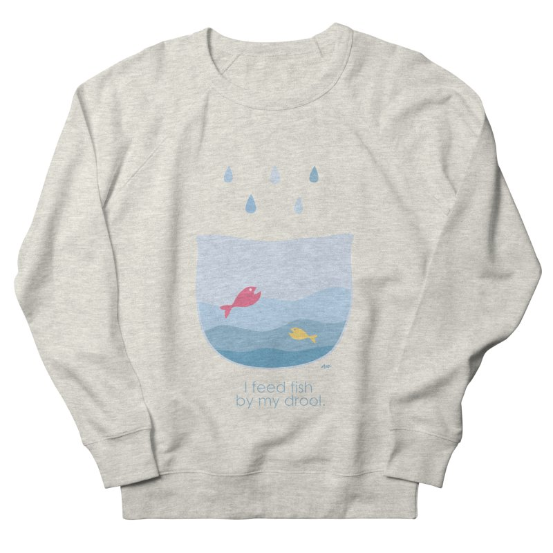 I feed fish by my drool Women's French Terry Sweatshirt by YLTsai's Artist Shop