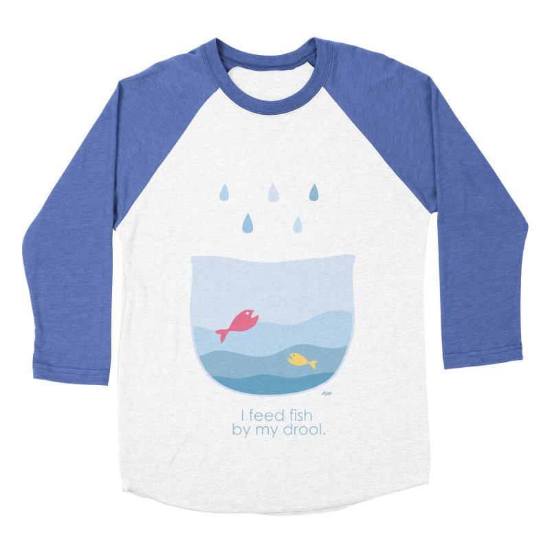 I feed fish by my drool Women's Baseball Triblend Longsleeve T-Shirt by YLTsai's Artist Shop