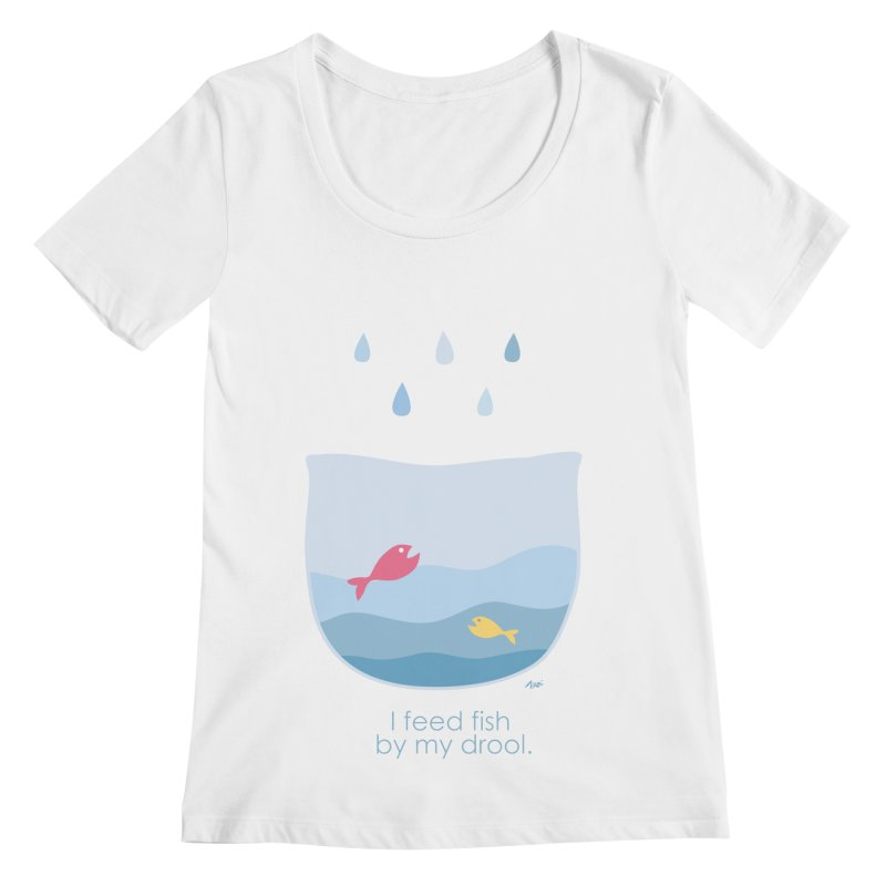 I feed fish by my drool Women's Regular Scoop Neck by YLTsai's Artist Shop