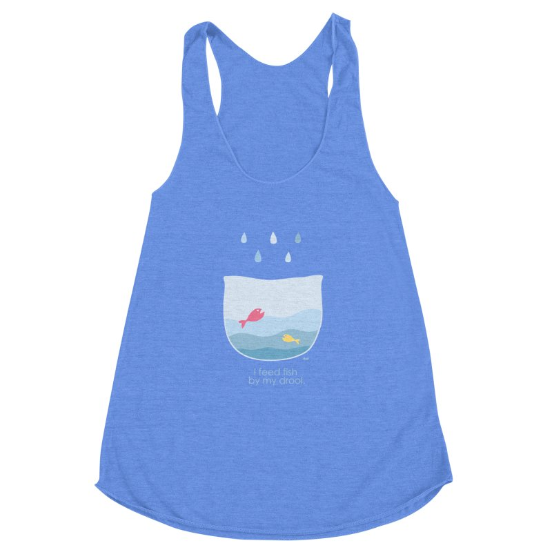 I feed fish by my drool Women's Racerback Triblend Tank by YLTsai's Artist Shop