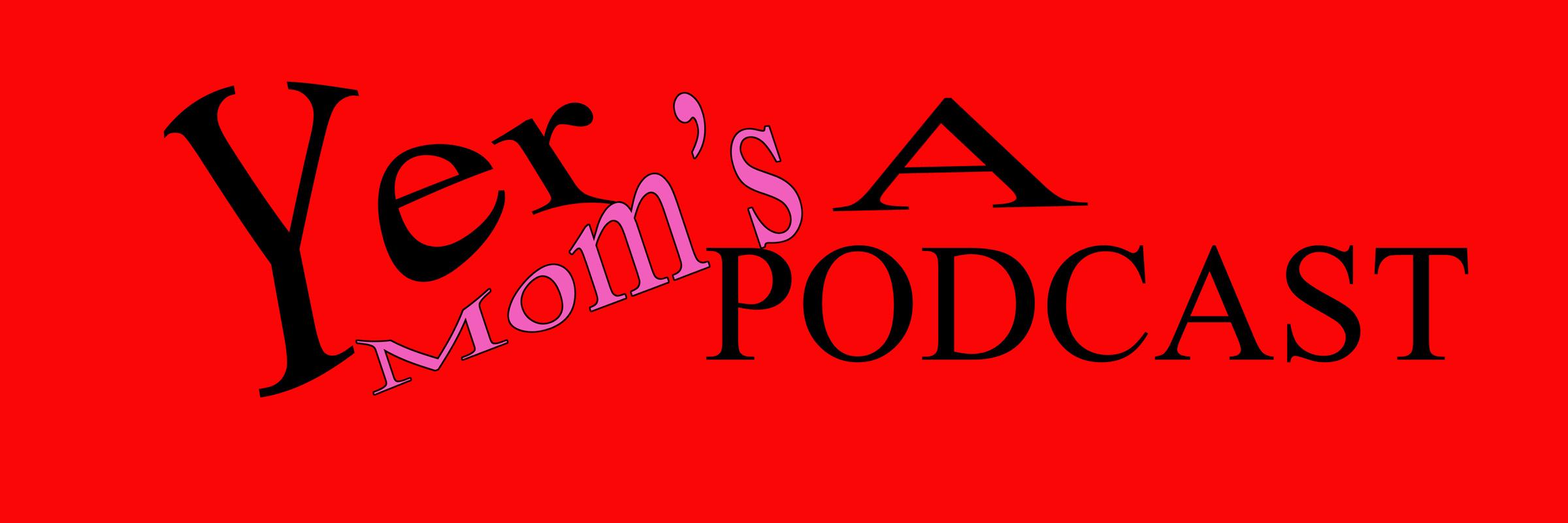 Yer Mom's A Podcast Artist Shop Logo