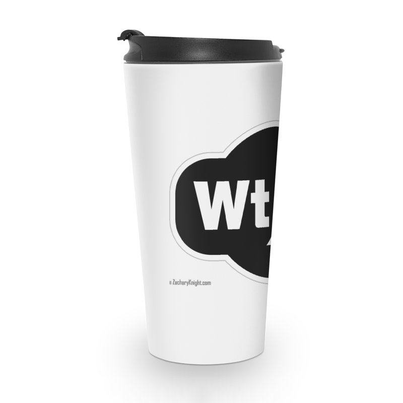 WTF! Accessories Travel Mug by Zachary Knight | Artist Shop