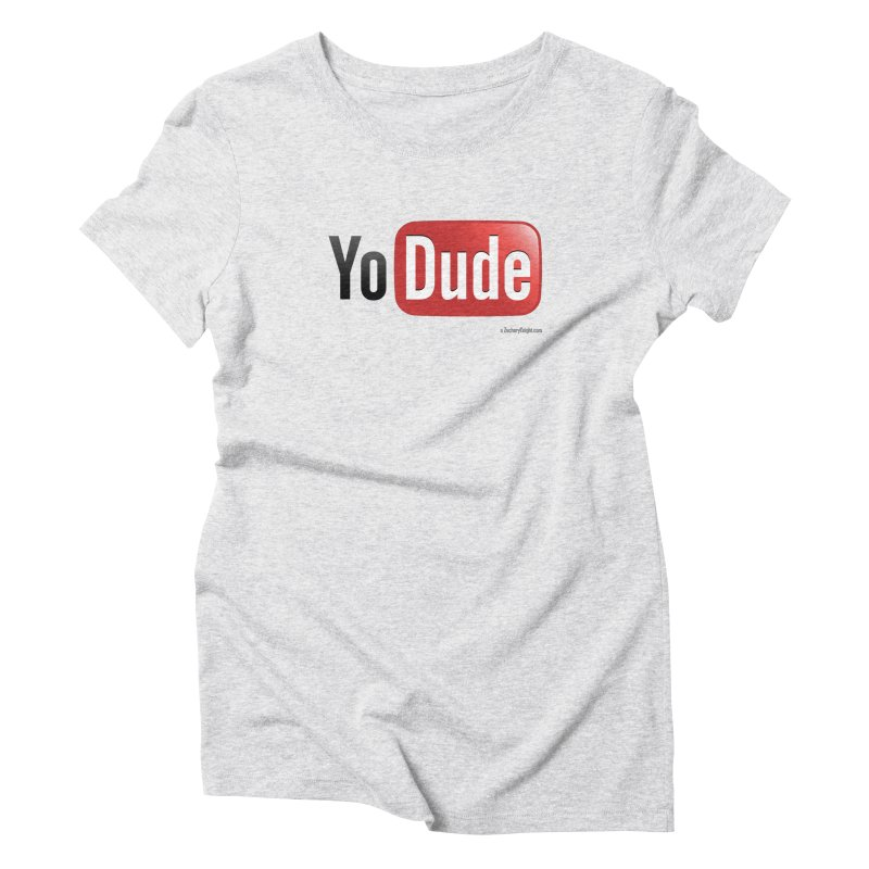 YoDude Women's Triblend T-shirt by Zachary Knight | Artist Shop