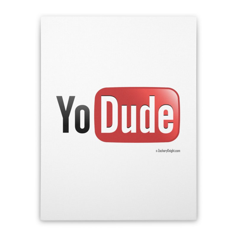 YoDude Home Stretched Canvas by Zachary Knight   Artist Shop