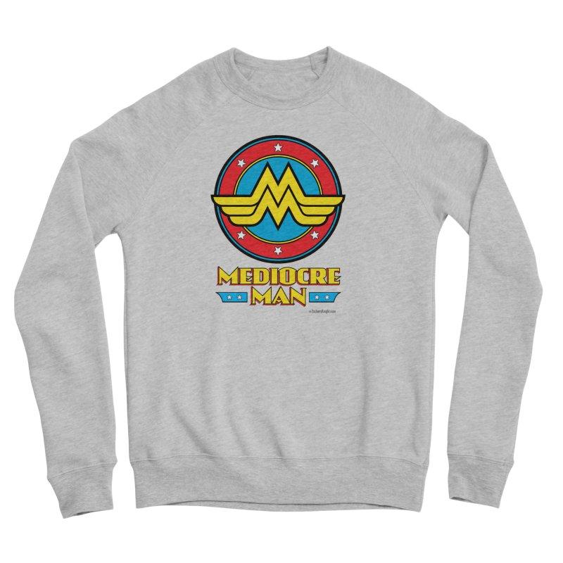 Mediocre Man! Men's Sponge Fleece Sweatshirt by Zachary Knight   Artist Shop