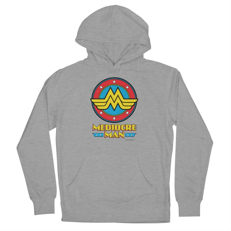 Mediocre Man! Women's French Terry Pullover Hoody by Zachary Knight   Artist Shop